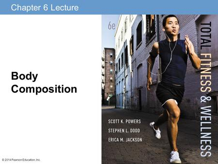 Chapter 6 Lecture © 2014 Pearson Education, Inc. Body Composition.