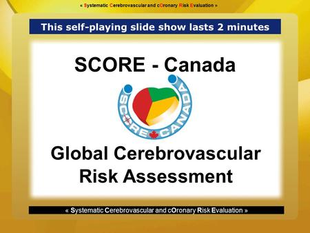 « Systematic Cerebrovascular and cOronary Risk Evaluation » Global Cerebrovascular Risk Assessment SCORE - Canada « Systematic Cerebrovascular and cOronary.