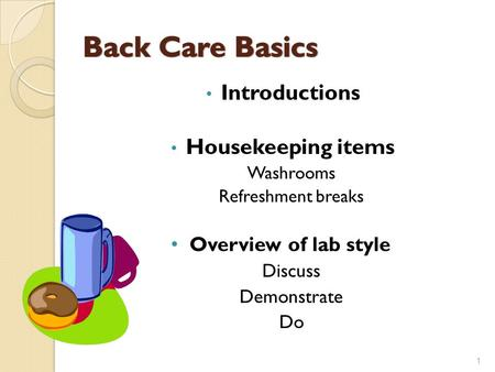 Introductions Housekeeping items Washrooms Refreshment breaks Overview of lab style Discuss Demonstrate Do 1.