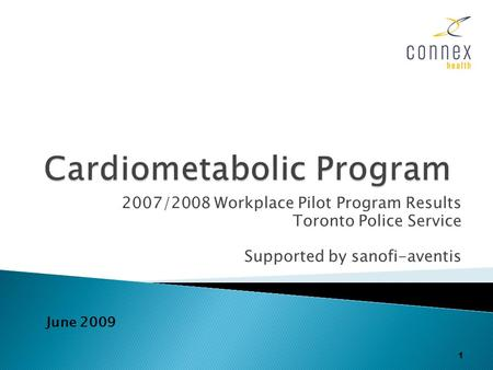 2007/2008 Workplace Pilot Program Results Toronto Police Service Supported by sanofi-aventis 1 June 2009.