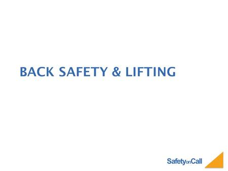 Safety on Call BACK SAFETY & LIFTING. Safety on Call THE FORCE IS AGAINST YOU…