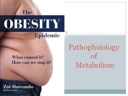 Pathophsiology of Metabolism. Obesity What Is Obesity? Obesity means having too much body fat.