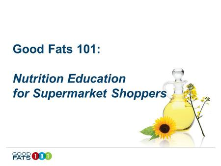 Good Fats 101: Nutrition Education for Supermarket Shoppers.