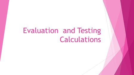 Evaluation and Testing Calculations.  On your own paper:  Write out each equation  Find the answer for the practice scenario.