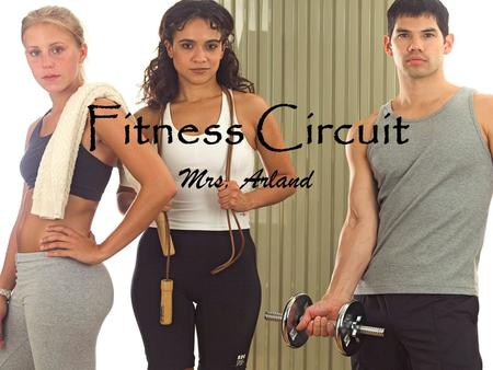 Fitness Circuit Mrs. Arland. Circuit Instructions Take your resting heart rate. A healthy range is between 60- 70 beats per minute. Jog anywhere from.
