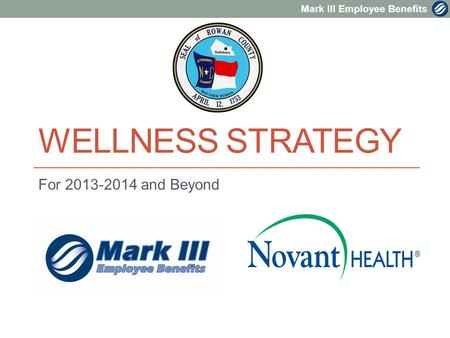 Mark III Employee Benefits WELLNESS STRATEGY For 2013-2014 and Beyond.