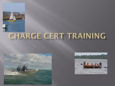  What is the Charge Certificate Scheme?  A System of Qualifications for various types of boating  A Scheme to assess practical competence in boat handling.