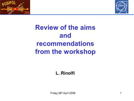 Friday 28 th April 20061 Review of the aims and recommendations from the workshop L. Rinolfi.