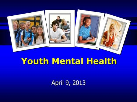 Youth Mental Health April 9, 2013. Overview History Current Youth Mental Health Resources – Wraparound Orange Youth Mental Health Proposal Action item.