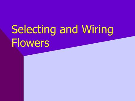 Selecting and Wiring Flowers. Wiring Techniques essential to the floral designer only wire a flower if it cannot be used satisfactorily without it.