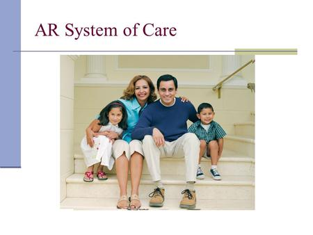 AR System of Care. The Problems Not meeting the needs of the child, youth and family Increasing number of children being removed from their homes and.