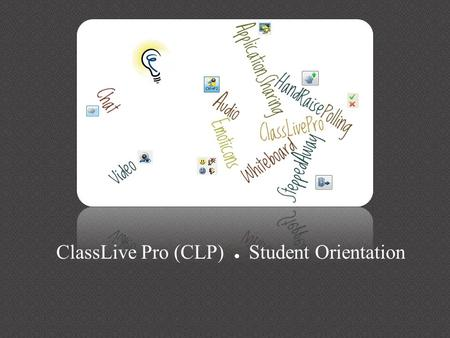 ClassLive Pro (CLP) ● Student Orientation. Brief Overview What is ClassLive Pro (CLP)? System Requirements How to Join a CLP Session Configure Your Audio.