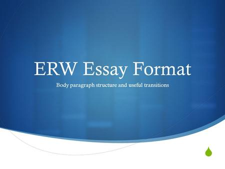  ERW Essay Format Body paragraph structure and useful transitions.