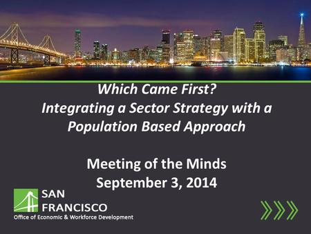 Which Came First? Integrating a Sector Strategy with a Population Based Approach Meeting of the Minds September 3, 2014.