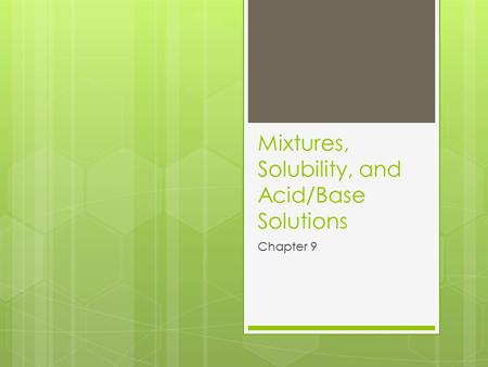 Mixtures, Solubility, and Acid/Base Solutions