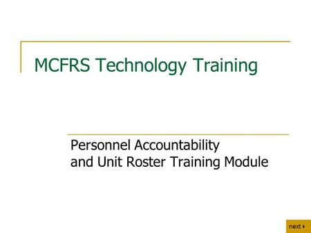 Next   back MCFRS Technology Training Personnel Accountability and Unit Roster Training Module.