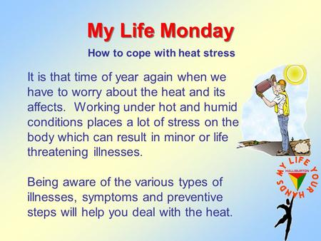 My Life Monday How to cope with heat stress It is that time of year again when we have to worry about the heat and its affects. Working under hot and humid.