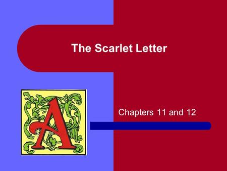 The Scarlet Letter Chapters 11 and 12.