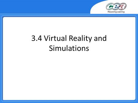 3.4 Virtual Reality and Simulations. Overview Describe the differences between virtual reality and simulation. Demonstrate and apply knowledge and understanding.