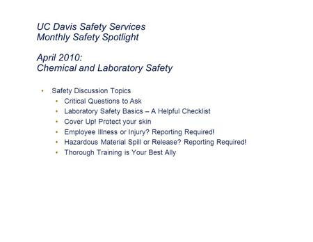 UC Davis Safety Services Monthly Safety Spotlight April 2010: Chemical and Laboratory Safety Safety Discussion Topics Critical Questions to Ask Laboratory.