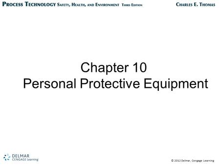 © 2012 Delmar, Cengage Learning Chapter 10 Personal Protective Equipment.