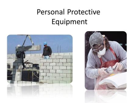 Personal Protective Equipment. Protecting Employees from Workplace Hazards Employers must protect employees from hazards such as falling objects, harmful.