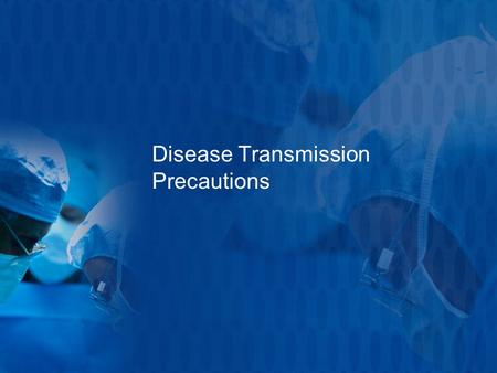 Disease Transmission Precautions. Standard Precautions These are applied to all __________________ at all times because not all diseases are readily observable.