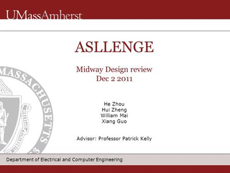 Department of Electrical and Computer Engineering He Zhou Hui Zheng William Mai Xiang Guo Advisor: Professor Patrick Kelly ASLLENGE Midway Design review.