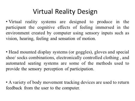 Virtual Reality Design Virtual reality systems are designed to produce in the participant the cognitive effects of feeling immersed in the environment.