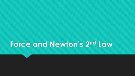 Force and Newton's 2 nd Law. What is Force?  Definition:  A push or pull acting on an object  The SI unit for force is the Newton (N)  1 Newton is.