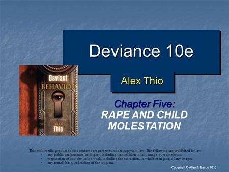 """ Copyright © Allyn & Bacon 2010 Deviance 10e Chapter Five: RAPE AND CHILD MOLESTATION This multimedia product and its contents are protected under copyright."
