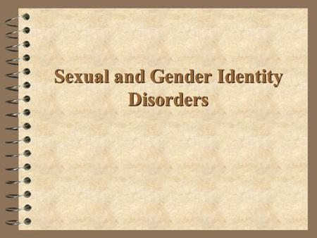 Sexual and Gender Identity Disorders. Sexual Dysfunctions 4 The range of sexual problems that are considered to represent inhibitions in the normal sexual.