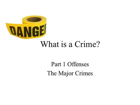 What is a Crime? Part 1 Offenses The Major Crimes.