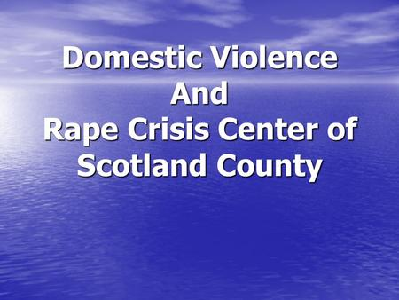 Domestic Violence And Rape Crisis Center of Scotland County Domestic Violence And Rape Crisis Center of Scotland County.
