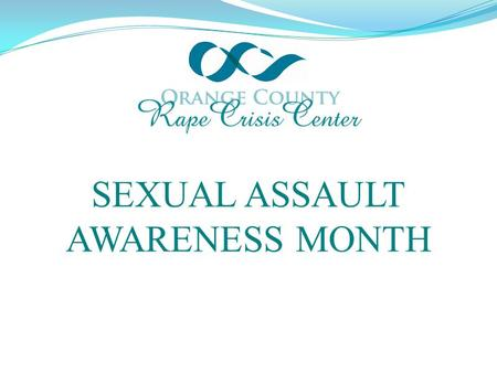 SEXUAL ASSAULT AWARENESS MONTH. WHAT IS SEXUAL VIOLENCE? Sexual violence is any sexual activity committed by force against a person's will.