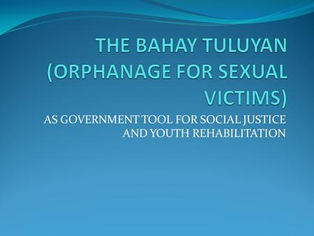 AS GOVERNMENT TOOL FOR SOCIAL JUSTICE AND YOUTH REHABILITATION.