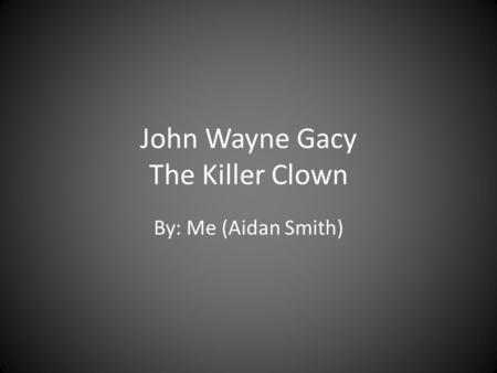 John Wayne Gacy The Killer Clown