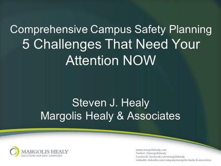 Comprehensive Campus Safety Planning 5 Challenges That Need Your Attention NOW Steven J. Healy Margolis Healy & Associates.