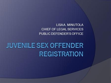 LISA A. MINUTOLA CHIEF OF LEGAL SERVICES PUBLIC DEFENDER'S OFFICE.