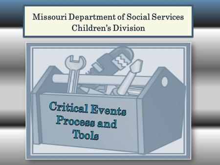 Purpose The purpose of this process is to review circumstances surrounding critical events, including the Children's Division's initial response to.