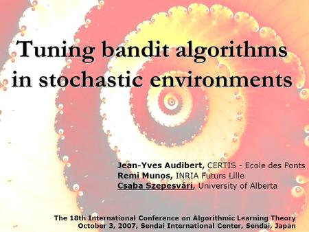 Tuning bandit algorithms in stochastic environments The 18th International Conference on Algorithmic Learning Theory October 3, 2007, Sendai International.