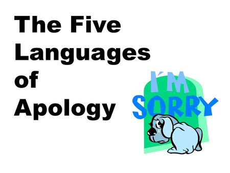 The Five Languages of Apology. Forgive and Forget: Is it possible to do both?