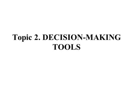 Topic 2. DECISION-MAKING TOOLS