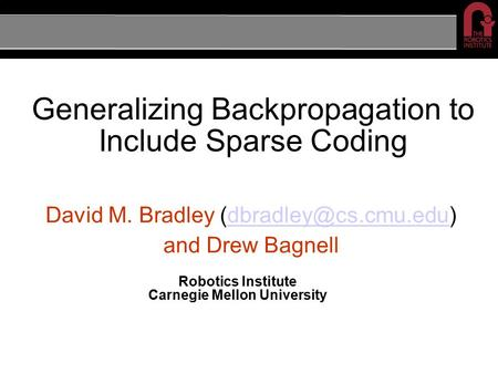 Generalizing Backpropagation to Include Sparse Coding David M. Bradley and Drew Bagnell Robotics Institute Carnegie.