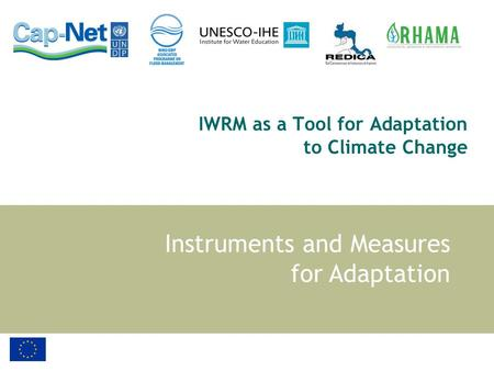 IWRM as a Tool for Adaptation to Climate Change Instruments and Measures for Adaptation.