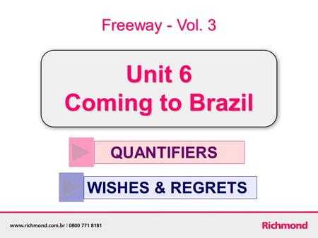QUANTIFIERS WISHES & REGRETS Freeway - Vol. 3 Unit 6 Coming to Brazil.