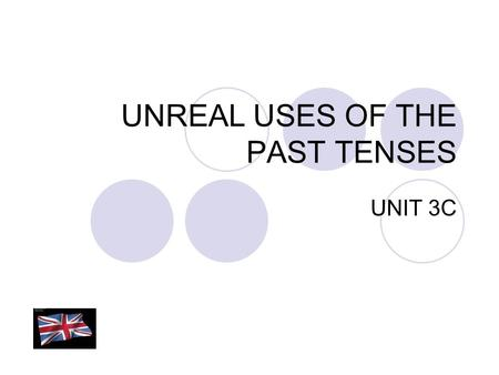 UNREAL USES OF THE PAST TENSES UNIT 3C. WISH CONSTRUCTIONS WISH+ NOUN PHRASE I wish you every success in the future I wish a pleasant stay I hope you.