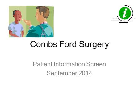Combs Ford Surgery Patient Information Screen September 2014.