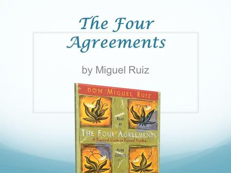 The Four Agreements by Miguel Ruiz. 1. Be Impeccable With Your Word Speak with integrity. Say only what you mean. Avoid using the word to speak against.