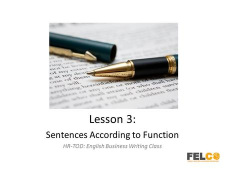 Lesson 3: Sentences According to Function HR-TOD: English Business Writing Class.